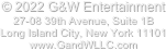 © 2020 G&W Entertainment  27-08 39th Avenue, Suite 1B Long Island City, New York 11101 www.GandWLLC.com